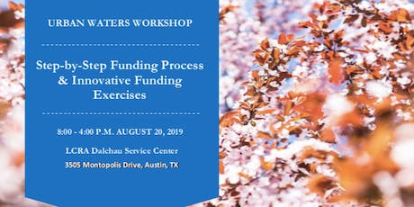 You're Invited!  Urban Waters Workshop: Step-by-Step Funding Process & Sources, Austin, TX tickets