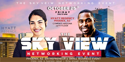 """THE SKY VIEW NETWORKING EVENT """"Your Network Is Your Net Worth"""" PHOENIX 2#"""