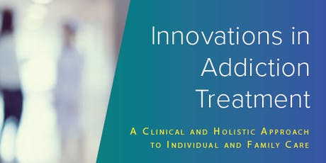 Innovations in Addiction Treatment: Clinical and Holistic Approaches to Individual & Family Care tickets