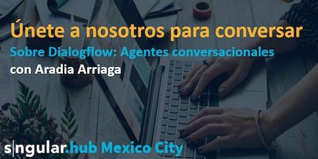Dialogflow: Agentes Conversacionales tickets