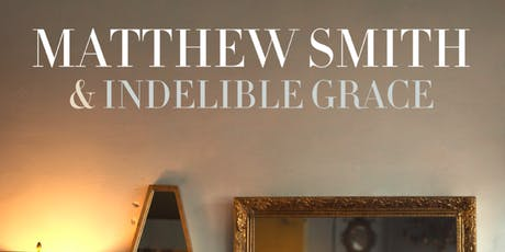 Matthew Smith & Indelible Grace Concert tickets