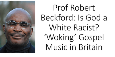 Prof Robert Beckford: Is God a White Racist? 'Woking' Gospel Music in Britain