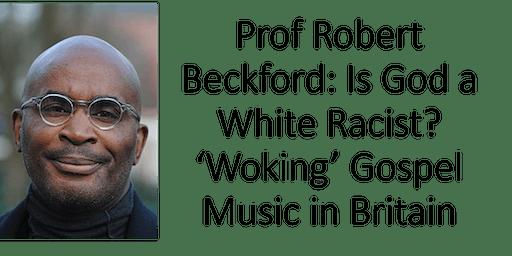 Prof Robert Beckford: Is God a White Racist? 'Woking' Gospel Music in Britain