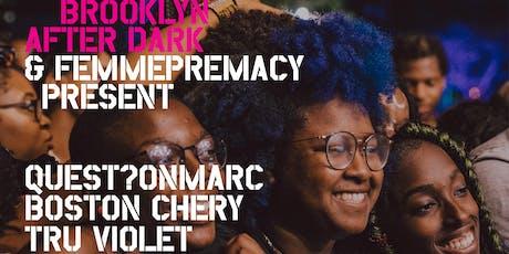 AFROPUNK After Dark & FemmePremacy Present: quest?onmarc, Boston Chery, Tru Violet tickets