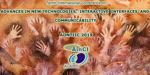 10th International Conference on Advances in New Technologies, Interactive Interfaces and Communicability ( ADNTIIC 2019 ) :: Cordoba, Argentina :: November 13 - 16, 2019