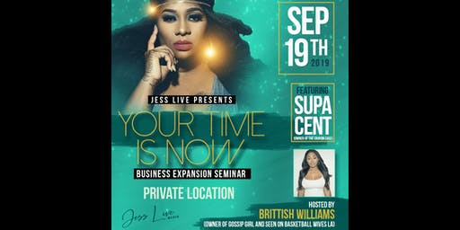 YOUR Time is NOW! Business Expansion Seminar Featuring  Supa Cent