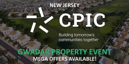 CPIC NEW JERSEY: GWADAR PROPERTY EVENT - 24th & 25th August 2019