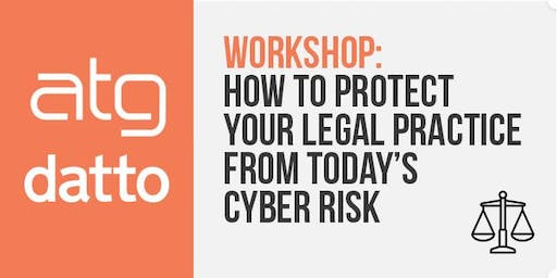 Protecting your legal practice from today's cyber risk workshop.