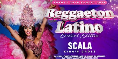 REGGAETON LATINO 'LONDON'S CRAZIEST REGGAETON PARTY' - CARNIVAL EDITION @ SCALA KINGS CROSS tickets
