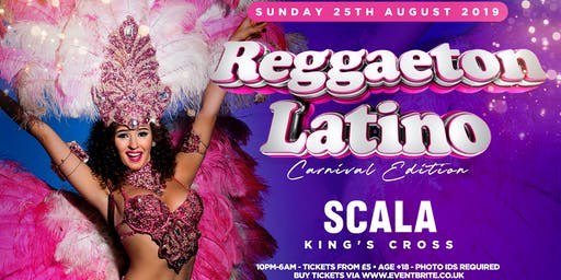 REGGAETON LATINO 'LONDON'S CRAZIEST REGGAETON PARTY' - CARNIVAL EDITION @ SCALA KINGS CROSS