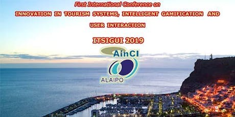 1st International Conference on Innovation in Tourism Systems, Intelligent Gamification and User Interaction ( ITSIGUI 2019 ) :: Las Palmas de Gran Canaria - Spain :: October 1 - 2, 2019 tickets