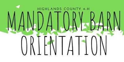 Highlands County 4-H Mandatory Barn Orientation