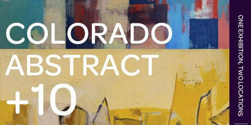 Colorado Abstract +10: A History Exhibition Opening Reception