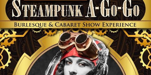 Steampunk A-Go-Go! Punkery & Tomfoolery Burlesque and Cabaret show