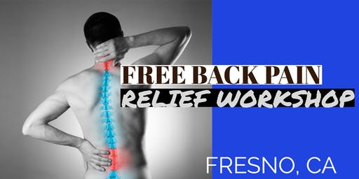 FREE Back Pain Relief Dinner Workshop - Fresno, CA