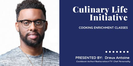 Culinary Life Initiative Cooking Enrichment Courses w/ Dreux Antoine tickets