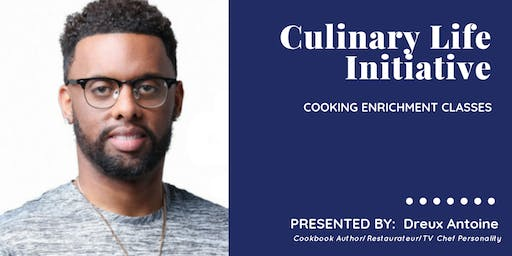 Culinary Life Initiative Cooking Enrichment Courses w/ Dreux Antoine