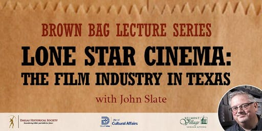 Brown Bag Lecture: Lone Star Cinema- The Film Industry in Texas  with John Slate