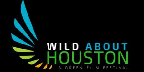 "Houston GREEN Film Series: ""Wild About Houston: A Green Film Festival"" tickets"