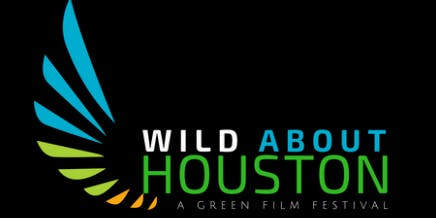 "Houston GREEN Film Series: ""Wild About Houston: A Green Film Festival"""