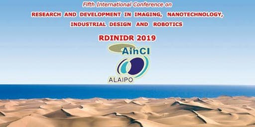 5th International Conference on Research and Development in Imaging, Nanotechnology, Industrial Design and Robotics ( RDINIDR 2019 ) :: Las Palmas de Gran Canaria – Spain :: October 7 – 9, 2019