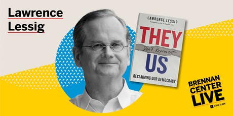 "Lawrence Lessig: ""They Don't Represent Us: Reclaiming our Democracy"" tickets"