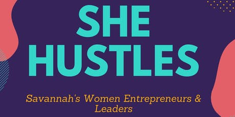 She HUSTLES: An Evening for Savannah's Women Entrepreneurs & Leaders tickets