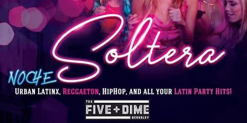 NOCHE SOLTERA AT THE FIVE + DIME BERKELEY (FREE BEFORE 1030PM W/RSVP)