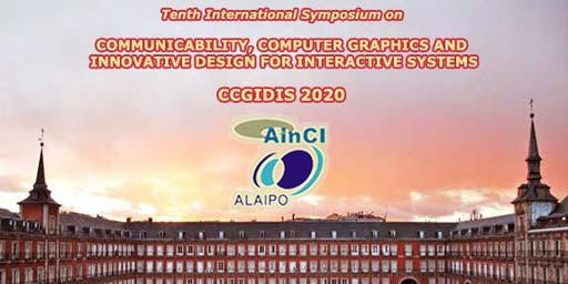 10th International Symposium on Communicability, Computer Graphics and Innovative Design for Interactive Systems ( CCGIDIS 2020 ) Madrid, Spain :: May 5 - 8, 2020