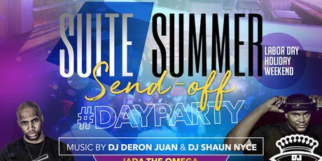 ★-★ SUITE SUMMER SENDOFF ★-★ LABOR DAY WEEKEND ★-★ DJ DeRon Juan & DJ Shaun Nyce tickets