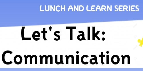 LUNCH & LEARN: LET'S TALK COMMUNICATION