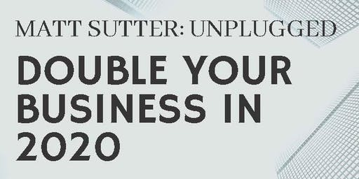 Matt Sutter UNPLUGGED: Double Your Business in 2020