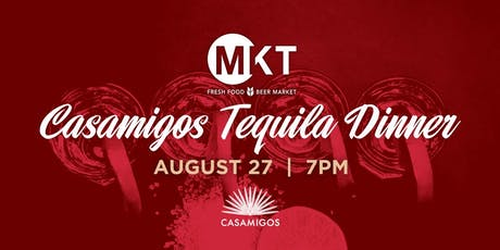 MKT - Casamigos Tequila Dinner tickets