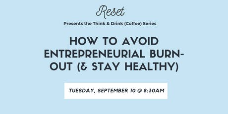 Think & Drink (Coffee): How To Avoid Entrepreneurial Burn-Out tickets