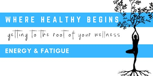 Where Healthy Begins: Energy & Fatigue