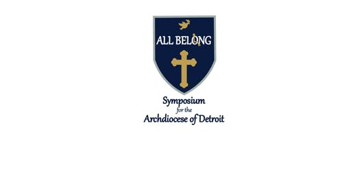 All Belong Symposium for the Archdiocese of Detroit