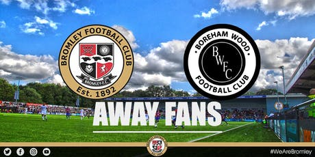 Bromley v Boreham Wood (AWAY FANS) tickets