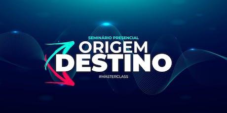 ORIGEM DESTINO MASTER CLASS (SEMINÁRIO PRESENCIAL) ingressos