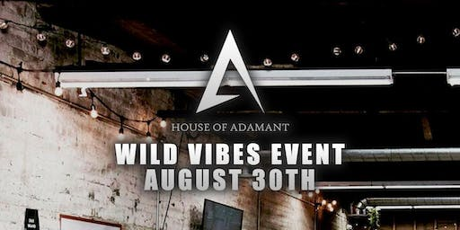 House of Adamant Presents:Wild Vibes