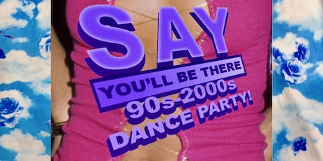 'Say You'll Be There' - 90's-2000's Dance Party tickets