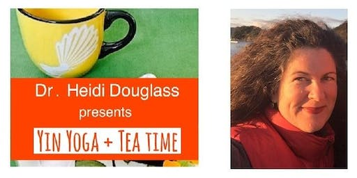 "Dr. Heidi Douglass presents ""Yin Yoga + Tea Time"""