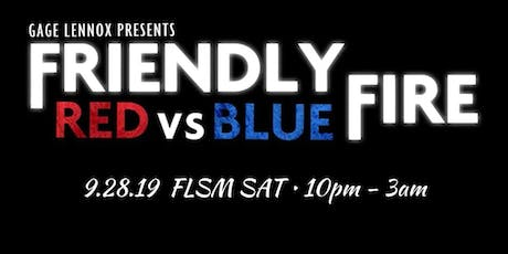 Gage Lennox Presents: FRIENDLY FIRE - RED vs BLUE (FLSM SAT 9/28) tickets