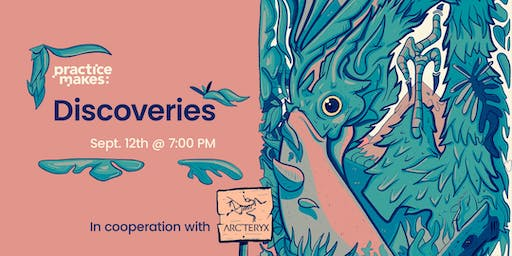 Practice Makes: Discoveries, Co-hosted by Arc'teryx