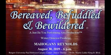 """Just Be You Festival Short-Play Premiere """"Bereaved Befuddled & Bewildered"""" tickets"""