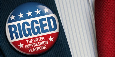 Film Screening -- Rigged: The Voter Suppression Playbook tickets