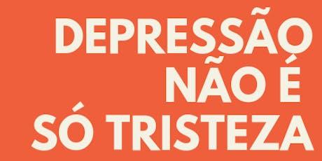 DEPRESSÃO NÃO É SÓ TRISTEZA : PALESTRA GRATUITA COM AS ESPECIALISTAS KARIN P.H. GODOY e DRA. PATRÔ ingressos