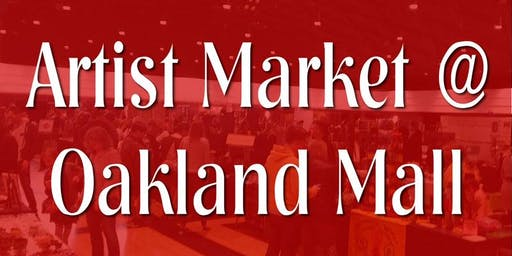 Artist Market at Oakland Mall - Free Admission - Sept 28 & 29 2019