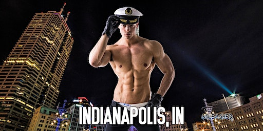Male Strippers UNLEASHED Male Revue Indianapolis, IN 8-10 PM