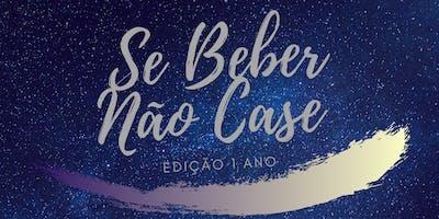 SE BEBER NÃO CASE - 1 ANO | OPEN BAR