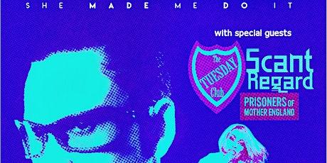 She Made Me Do It / The Tuesday Club / Scant Regard / P.O.M.E. tickets